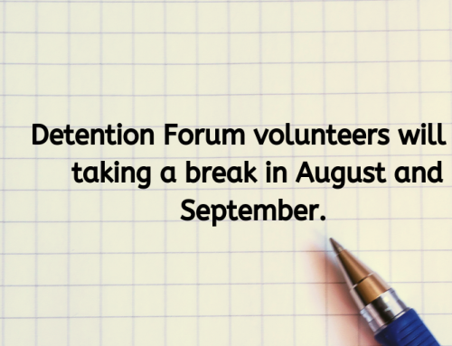 Detention Forum volunteers will be taking a break in August and September